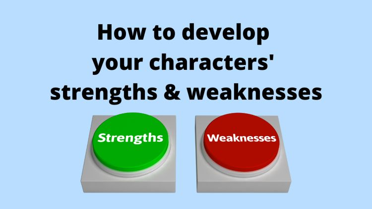 How to develop your characters' strengths and weaknesses